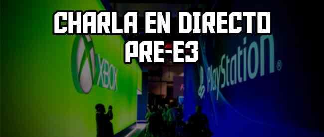 Charla en directo pre-E3: ¿qué esperar?